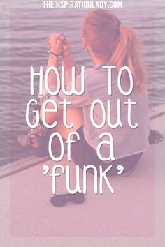 Have you ever been in a 'funk' - where you just feel unmotivated? Here are some tips on pulling yourself out of a funk and getting your juices flowing again!
