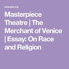 Masterpiece Theatre   The Merchant of Venice   Essay: On Race and Religion