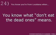 So true!! lol You know you're from Louisiana when...