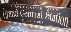 WELCOME TO GRAND CENTRAL STATION PRIMITIVE SIGN SIGNS