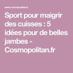 Sport pour maigrir des cuisses : 5 idées pour de belles jambes - Cosmopolitan.fr