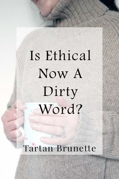 Scottish blogger Tartan Brunette discusses why she feels uncomfortable with the ethical blogger label and where the ethical community keeps getting it wrong