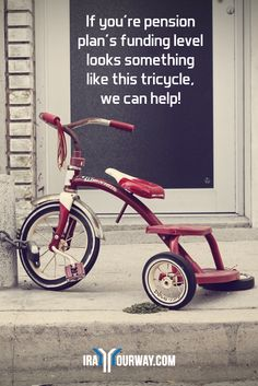 If you're pension plan's funding level is as flat as the tire on this tricycle, then visit IRAYourWay.com today. We have a viable solution to the Kentucky pension crisis. Call 606.887.9271 for a free consultation.