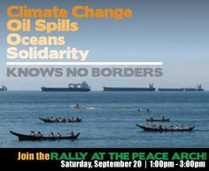 On September 20, Canadians and Americans, First Nations and Native American tribes, and all the diverse communities of the Salish Sea will gather at the Peace Arch Border Crossing to send a unified and clear message to world leaders: it is time for unprecedented action to defend the Salish Sea and our global climate from fossil fuel development. Join us!  Bus transport available from Vancouver and Seattle!