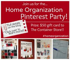Thanks for joining us for our first #homeorganization Virtual Pinterest Party! Be sure to record your participation here on the blog for your chance at a 50-Dollar Container Store Giftcard!