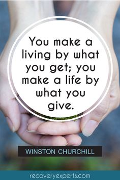"Inspirational Quotes:""You make a living by what you get; you make a life by what you give"" 