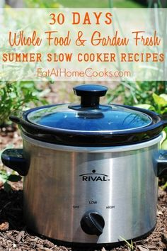 30 Days of Whole Food and Garden Fresh Summer Slow Cooker Recipes