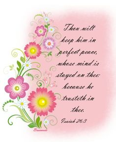 Isaiah 26:3 King James Version (KJV) 3 Thou wilt keep him in perfect peace, whose mind is stayed on thee: because he trusteth in thee.