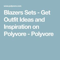 Blazers Sets - Get Outfit Ideas and Inspiration on Polyvore - Polyvore