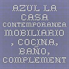 AZUL La casa contemporanea. Mobiliario , cocina, baño, complementos, oficina, menaje, iluminación