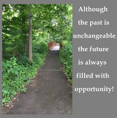 Although the past is always unchangeable, the future is always filled with opportunity!