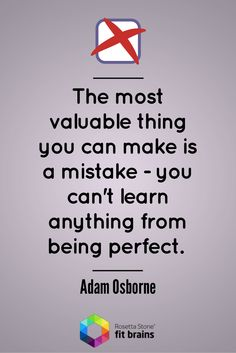 The most valuable thing you can make is a mistake - you can't learn anything from being perfect. #quote #qotd