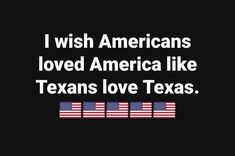 I wish Americans loved America like Texans love Texas. Texas Pride, Texas Usa, Lubbock Texas, Texas Quotes, Texas Humor, Only In Texas, Republic Of Texas, Texas Forever, Loving Texas
