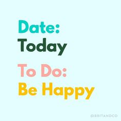 Be happy. Every day.