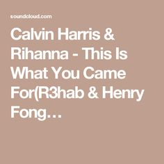 Calvin Harris & Rihanna - This Is What You Came For(R3hab & Henry Fong…
