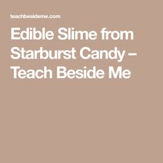 Edible Slime from Starburst Candy – Teach Beside Me