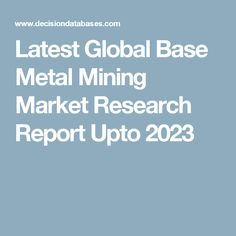 Latest Global Base Metal Mining Market Research Report Upto 2023