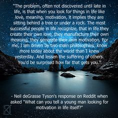 One of my favorite quotes!  Neil deGrasse Tyson...know more about the world than I knew yesterday. And lessen the suffering of others.