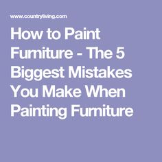 How to Paint Furniture - The 5 Biggest Mistakes You Make When Painting Furniture
