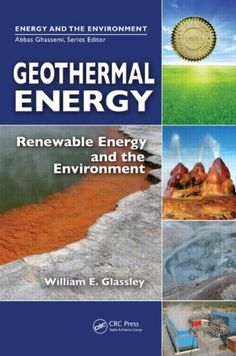 Geothermal Energy: Renewable Energy and the Environment by William E. Glassley (TJ280.7 .G55 2010)