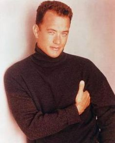 Tom Hanks...love a man who can make me laugh!