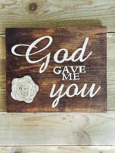 God gave me you, vintage wedding, rustic wedding, wood signs Pallet Art, Pallet Signs, Love Signs, Diy Signs, Rustic Signs, Wooden Signs, Wal Art, Give It To Me, Just For You