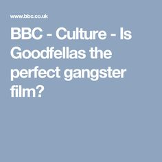 BBC - Culture - Is Goodfellas the perfect gangster film?