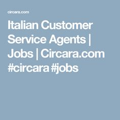 Italian Customer Service Agents | Jobs | Circara.com  #circara #jobs