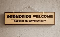 Grandkids Welcome Parents by Appointment Grandkids by NicheWood Grandfather Gifts, Custom Wooden Signs, Grandma Gifts, Appointments, Welcome, Grandkids, Things To Think About, Parents, Handmade Gifts
