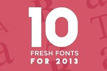 10 Fresh Fonts for 2013 ~~ Looking for a fresh font for summer that is staying with the latest print and web design trends for 2013? We've gone through an hand selected some of the freshest and coolest fonts to help inspire your creative projects for summer, and add a little bit of