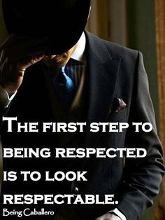Quotes from a Gentleman: The first step to being respected is to look respectable. Gentleman Stil, Gentleman Rules, True Gentleman, Modern Gentleman, Southern Gentleman, Being A Gentleman, Dapper Gentleman, Gentlemans Club, Great Quotes