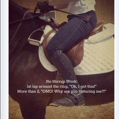 No stirrups...so true! The judge pulled this trick out in a class that was too close to call at the last horse show i went too.