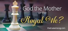 """Is the """"us"""" in Genesis 1:26, the """"Royal We"""" ? The royal """"we,"""" also known as majestic plural, is the use of a plural pronoun to refer to a single person holding a high office, such as a king or a religious leader. But """"Let us"""" in Gen1:26 doesn't refer to the """"Royal We"""". It is bcuz Gen.1:27 clearly says that mankind was made in God's image, but the images that came out were two – male and female. The 2 images of God shows that both God the Father n God the Mother exist."""