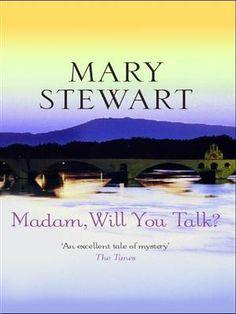 Madam Will You Talk? Mary Stewart