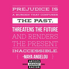 """#Prejudice is a burden that confuses the past, threatens the future & renders the present inaccessible. """"Maya Angelou Embedded image permalink"""