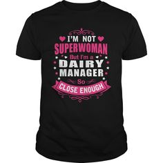 I'm Not Superwoman But I'm A Dairy Manager So Close Enough T Shirt, Hoodie Dairy Manager