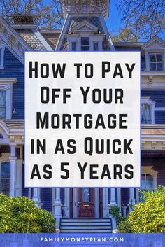 How to Pay Off Your Mortgage in as Quick as 5 Years. If you are looking to accelerate your mortgage pay down look into these tips to get you mortgage free quicker