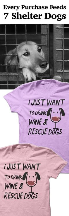 Absolutely love this design and this cause!!! http://iheartdogs.com/product/drink-wine-rescue-dogs/?utm_source=PinterestAd_DrinkWineRescueSHELTER&utm_medium=link&utm_campaign=PinterestAd_DrinkWineRescueSHELTER