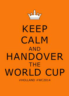 #KeepCalm and handover the #WorldCup! #Holland #WC2014 #WC2014Brasil #FIFA #Football #Champions #NL