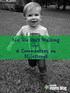 No, He Isn't Walking Yet: A Commentary on Milestones | Knoxville Moms Blog