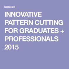 INNOVATIVE PATTERN CUTTING FOR GRADUATES + PROFESSIONALS 2015