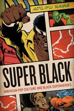 Super Black: American Pop Culture and Black Superheroes by Adiliftu Nama