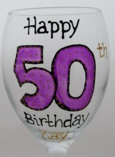 For the birthday boy or girl who gets better with age, like wine! purple-happy-50th-wine-glass handpainted by www.smashingglassdesigns.co.uk