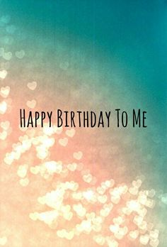 New Quotes Birthday For Me February Ideas My Birthday Images, Birthday Quotes For Me, Today Is My Birthday, Birthday Love, Birthday Messages, Birthday Pictures, Happy Birthday Me, Birthday Week, 17th Birthday