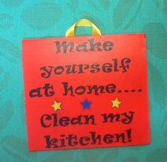 Make yourself at home, clean my kitchen, www.facebook.com/handpaintedbyp