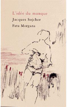 L'idée du manque / Jacques Sojcher ; [dessins, Arié Mandelbaum] - [Saint-Clément?] : Fata Morgana, cop. 2013
