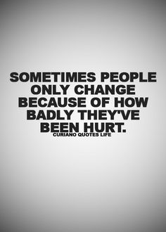 True BUT I've changed for the better. My eyes have finely been opened. I see thing more clearly. THAT'S A GOOD ...NO GREAT THING
