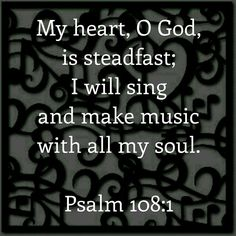 My heart, O God, is steadfast: I will sing and make music with all my soul. Psalm 108:1 #memoryverse