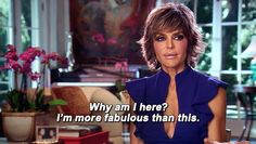 "Because she has clarity. | 18 Reasons Why Lisa Rinna Is The New Best Part Of ""Real Housewives Of Beverly Hills"""