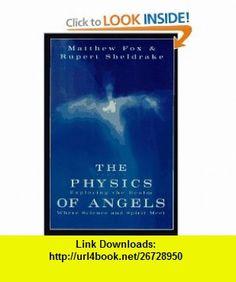 The Physics of Angels Exploring the Realm Where Science and Spirit Meet (9780060628642) Matthew Fox, Rupert Sheldrake , ISBN-10: 0060628642  , ISBN-13: 978-0060628642 ,  , tutorials , pdf , ebook , torrent , downloads , rapidshare , filesonic , hotfile , megaupload , fileserve Rupert Sheldrake, Good Books, My Books, African Mythology, Matthew Fox, Pan Africanism, Book Writer, Quantum Physics, Exploring